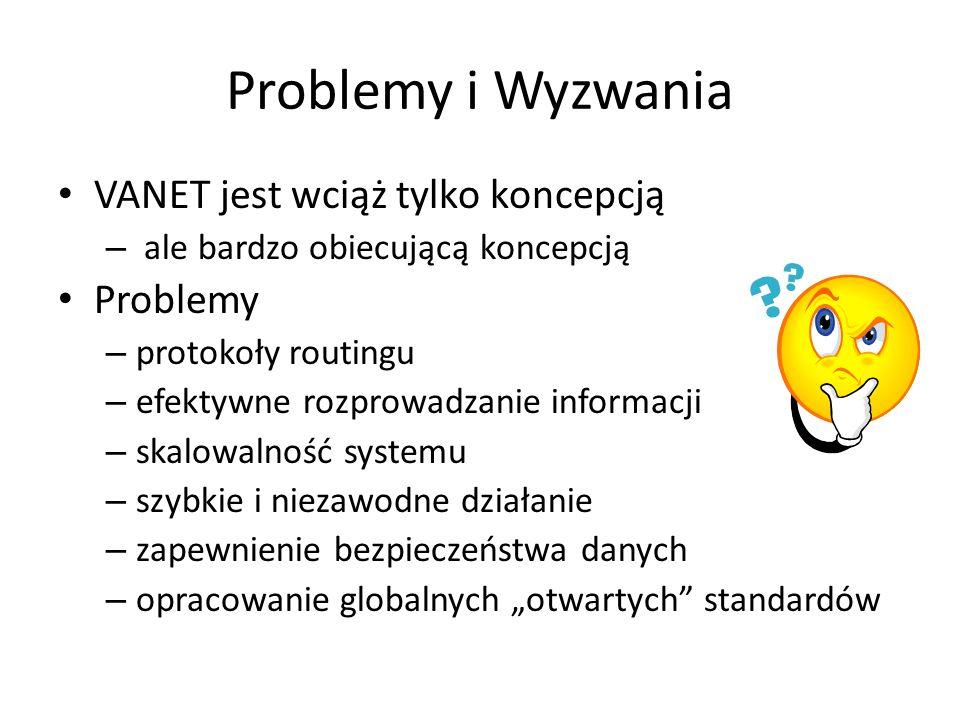 Problemy i Wyzwania VANET jest wciąż tylko koncepcją – ale bardzo obiecującą koncepcją Problemy – protokoły routingu – efektywne rozprowadzanie inform