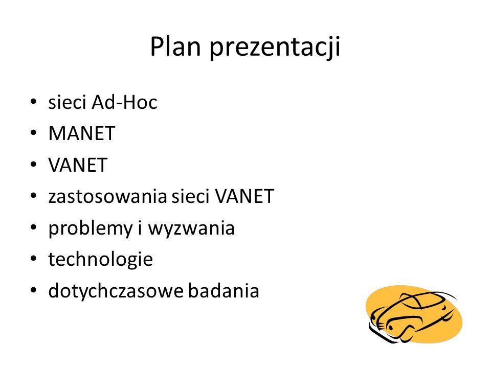 Plan prezentacji sieci Ad-Hoc MANET VANET zastosowania sieci VANET problemy i wyzwania technologie dotychczasowe badania