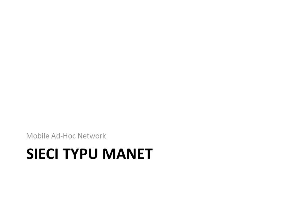 SIECI TYPU MANET Mobile Ad-Hoc Network