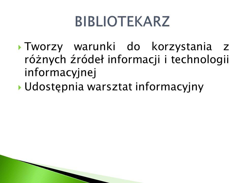 Tworzy warunki do korzystania z różnych źródeł informacji i technologii informacyjnej Udostępnia warsztat informacyjny