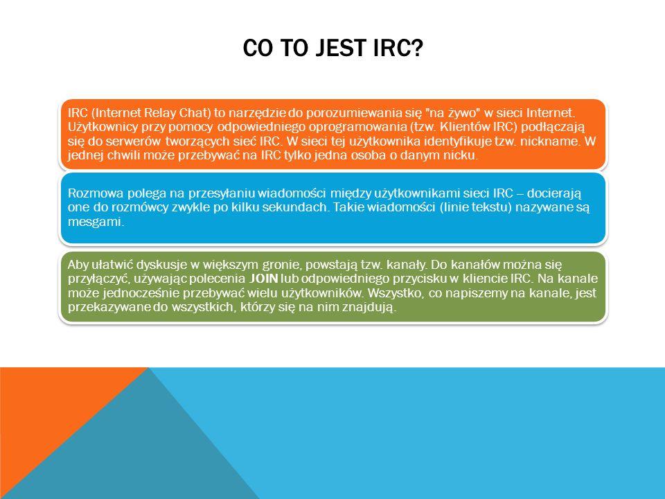 CO TO JEST IRC? IRC (Internet Relay Chat) to narzędzie do porozumiewania się