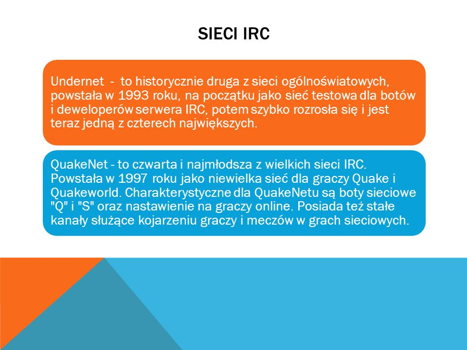 SIECI IRC Undernet - to historycznie druga z sieci ogólnoświatowych, powstała w 1993 roku, na początku jako sieć testowa dla botów i deweloperów serwe