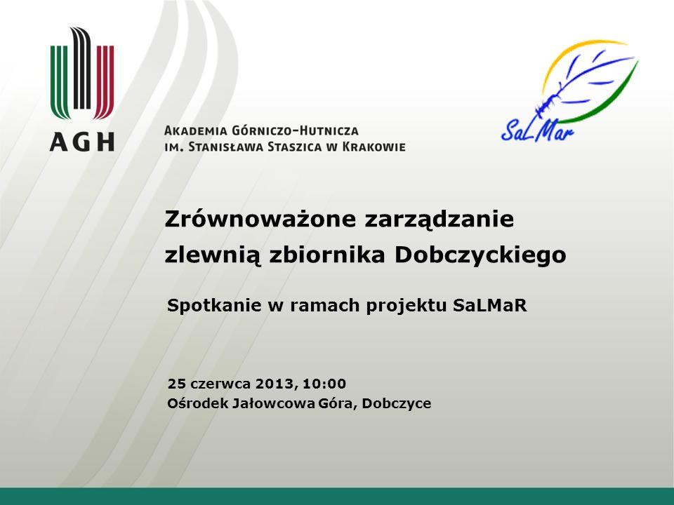 Zrównoważone zarządzanie zlewnią zbiornika Dobczyckiego Spotkanie w ramach projektu SaLMaR 25 czerwca 2013, 10:00 Ośrodek Jałowcowa Góra, Dobczyce