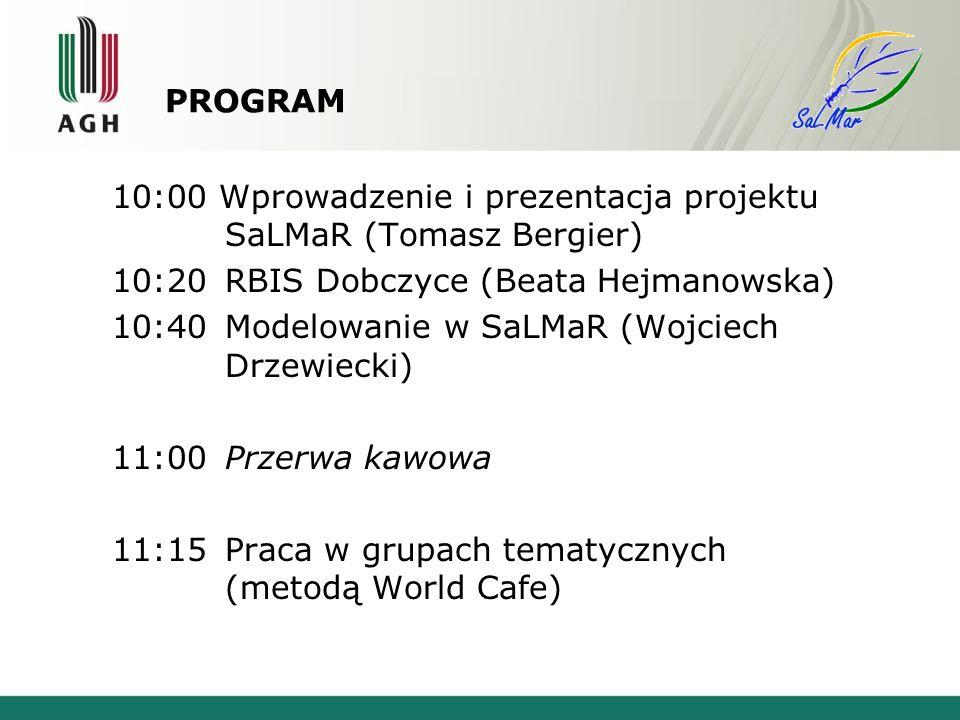 PROGRAM 10:00 Wprowadzenie i prezentacja projektu SaLMaR (Tomasz Bergier) 10:20RBIS Dobczyce (Beata Hejmanowska) 10:40Modelowanie w SaLMaR (Wojciech Drzewiecki) 11:00 Przerwa kawowa 11:15 Praca w grupach tematycznych (metodą World Cafe)