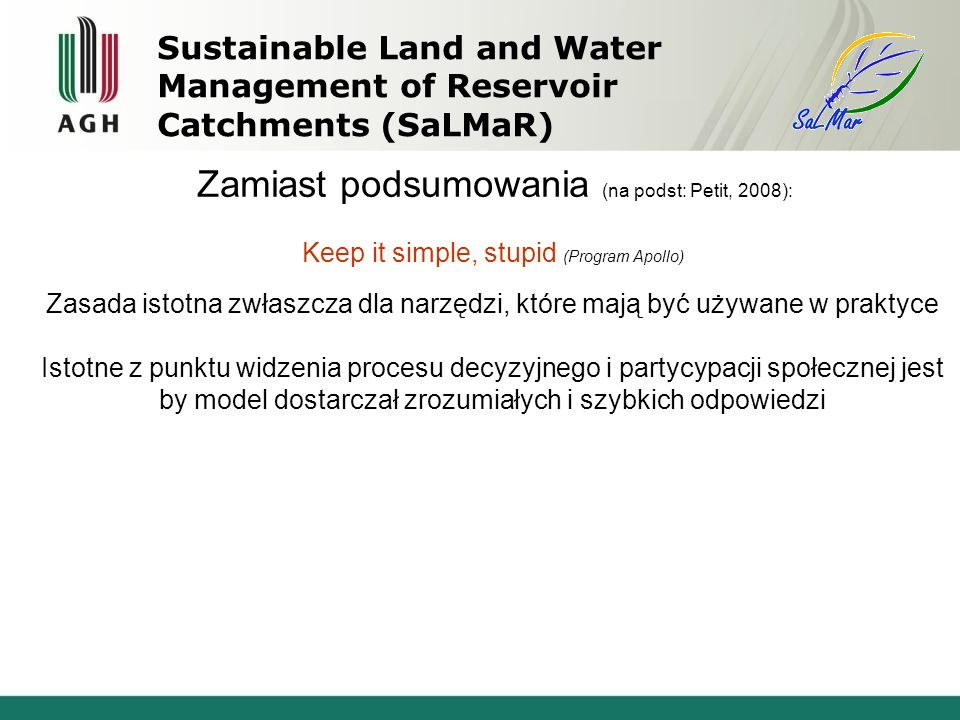 Sustainable Land and Water Management of Reservoir Catchments (SaLMaR) Zamiast podsumowania (na podst: Petit, 2008): Keep it simple, stupid (Program A