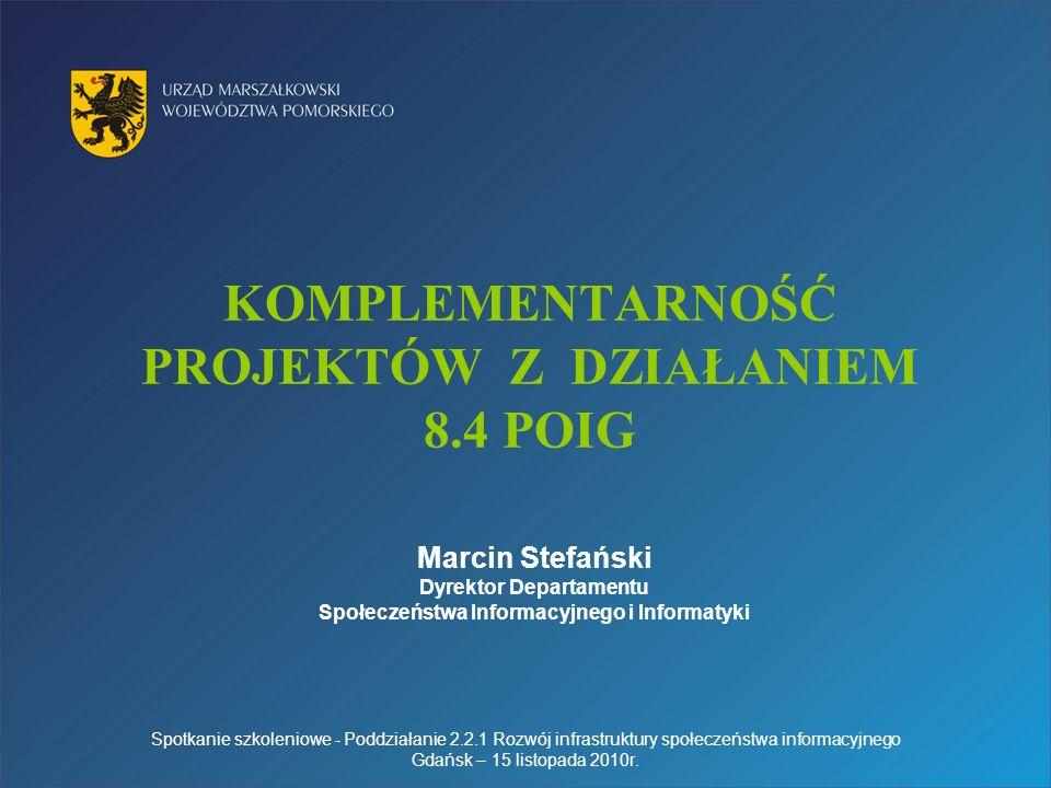KOMPLEMENTARNOŚĆ PROJEKTÓW Z DZIAŁANIEM 8.4 POIG Spotkanie szkoleniowe - Poddziałanie 2.2.1 Rozwój infrastruktury społeczeństwa informacyjnego Gdańsk – 15 listopada 2010r.
