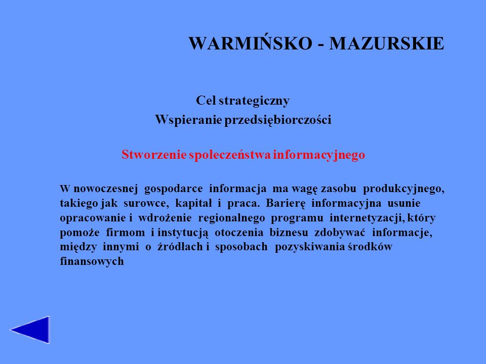 KUJAWSKO-POMORSKIE Cel operacyjny Podnoszenie poziomu wykształcenia mieszkańców regionu Przedsięwzięcia Upowszechnienie edukacji w zakresie informatyki Cel operacyjny Modernizacja i rozwój sieci telekomunikacyjnej Przedsięwzięcia Budowa szerokopasmowych sieci telekomunikacyjnych Efekty Powszechny dostęp do internetu.