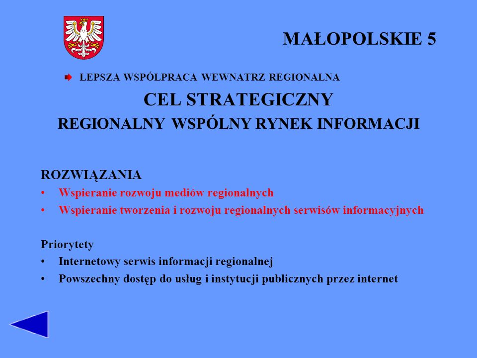 MAŁOPOLSKIE 5 LEPSZA WSPÓLPRACA WEWNATRZ REGIONALNA CEL STRATEGICZNY REGIONALNY WSPÓLNY RYNEK INFORMACJI ROZWIĄZANIA Wspieranie rozwoju mediów regionalnych Wspieranie tworzenia i rozwoju regionalnych serwisów informacyjnych Priorytety Internetowy serwis informacji regionalnej Powszechny dostęp do usług i instytucji publicznych przez internet