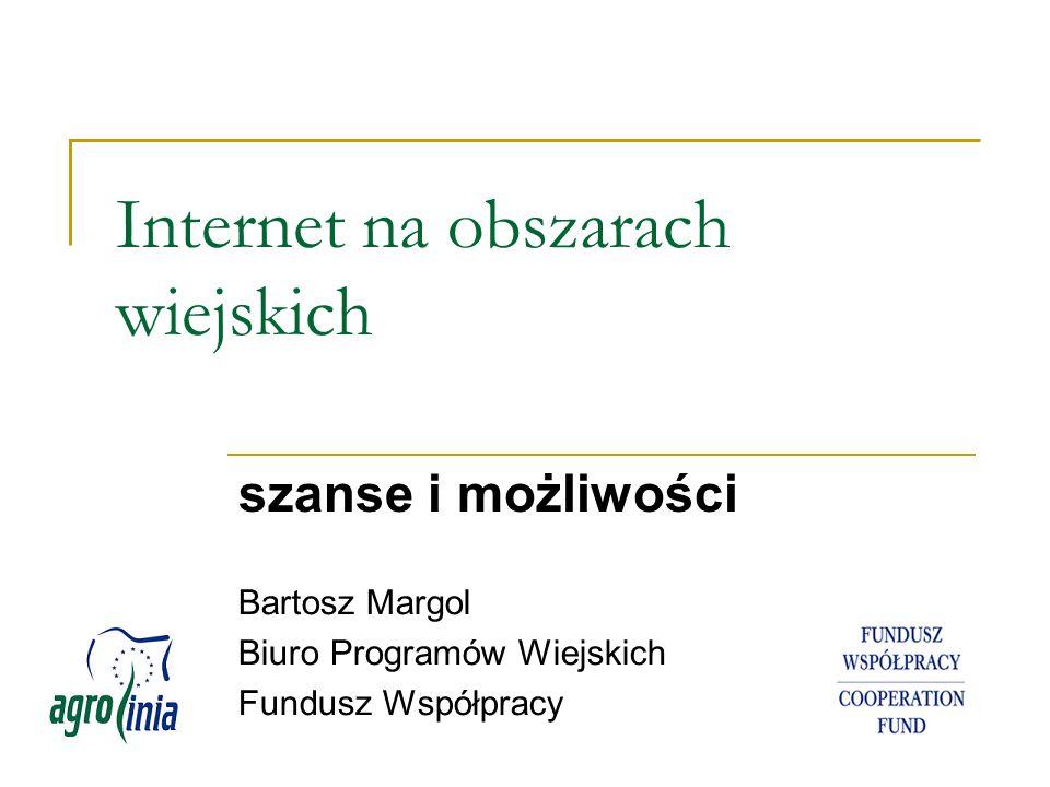 Internet na obszarach wiejskich szanse i możliwości Bartosz Margol Biuro Programów Wiejskich Fundusz Współpracy
