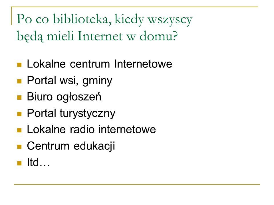 Po co biblioteka, kiedy wszyscy będą mieli Internet w domu.