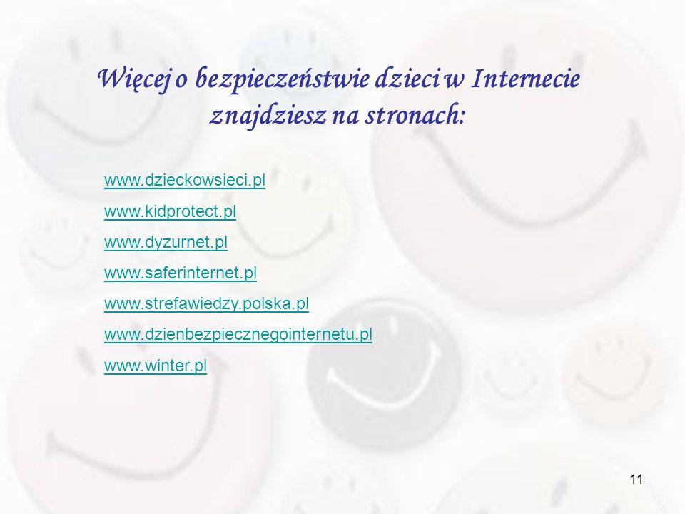 11 Więcej o bezpieczeństwie dzieci w Internecie znajdziesz na stronach: www.dzieckowsieci.pl www.kidprotect.pl www.dyzurnet.pl www.saferinternet.pl ww