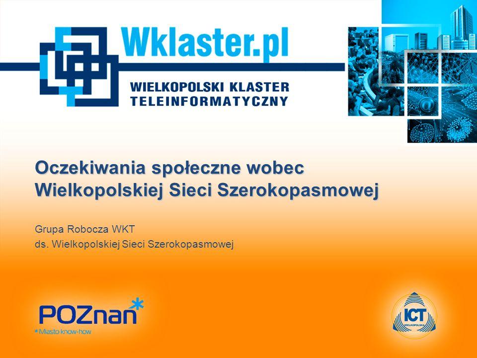 Oczekiwania społeczne wobec Wielkopolskiej Sieci Szerokopasmowej Grupa Robocza WKT ds. Wielkopolskiej Sieci Szerokopasmowej