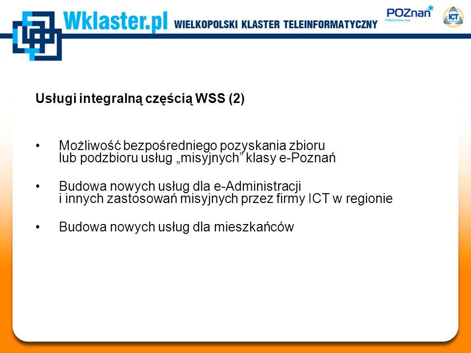 Usługi integralną częścią WSS (2) Możliwość bezpośredniego pozyskania zbioru lub podzbioru usług misyjnych klasy e-Poznań Budowa nowych usług dla e-Administracji i innych zastosowań misyjnych przez firmy ICT w regionie Budowa nowych usług dla mieszkańców