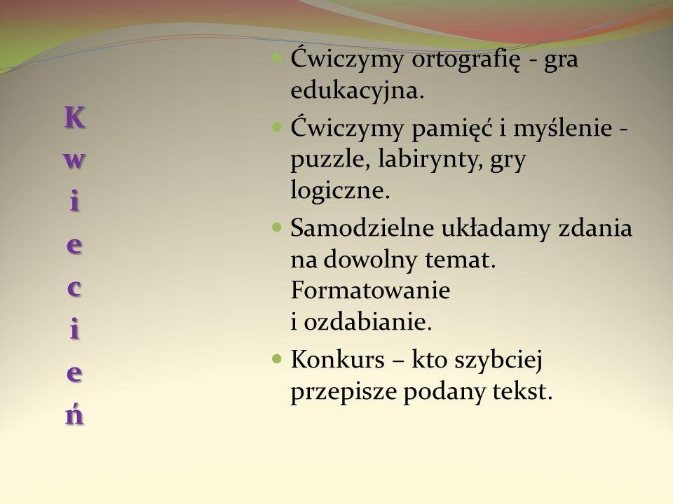 Ćwiczymy ortografię - gra edukacyjna. Ćwiczymy pamięć i myślenie - puzzle, labirynty, gry logiczne. Samodzielne układamy zdania na dowolny temat. Form