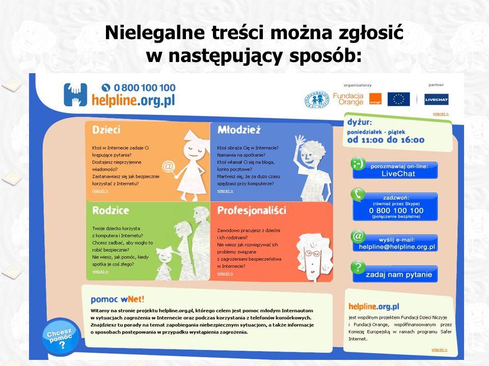 Nielegalne treści można zgłosić w następujący sposób: pocztą elektroniczną pod adresem: dyzurnet@dyzurnet.pl za pomocą formularza internetowego: www.d