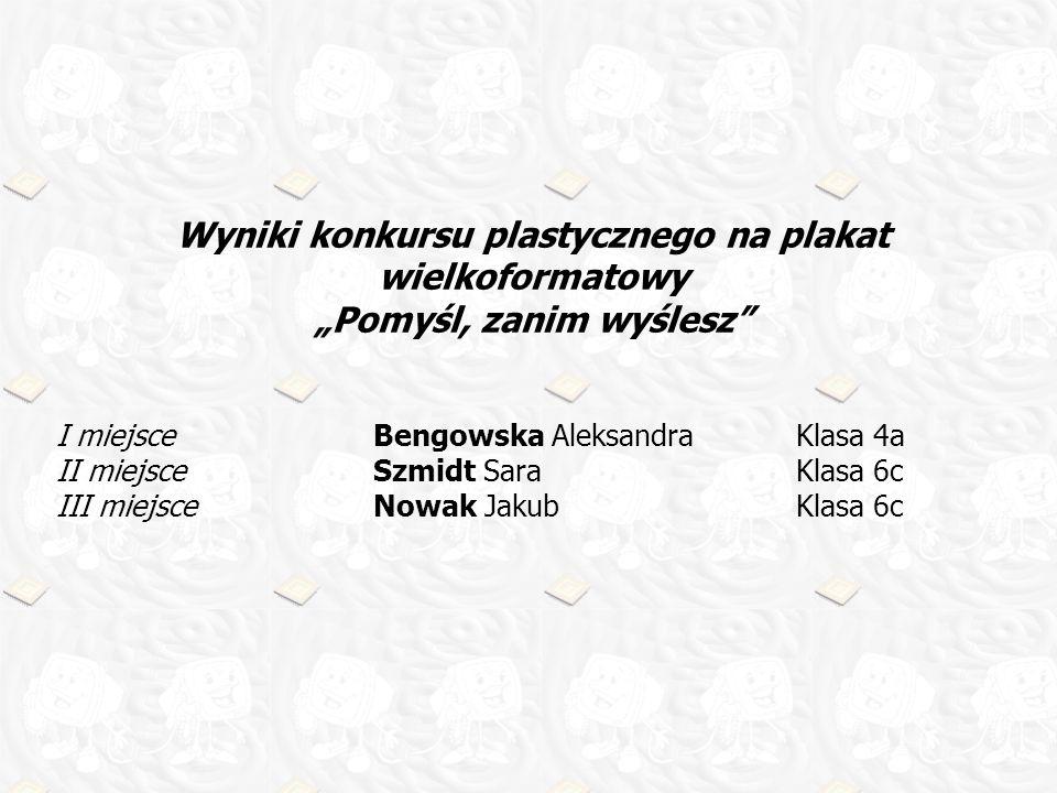 Wyniki konkursu plastycznego na plakat wielkoformatowy Pomyśl, zanim wyślesz I miejsceBengowska Aleksandra Klasa 4a II miejsceSzmidt SaraKlasa 6c III