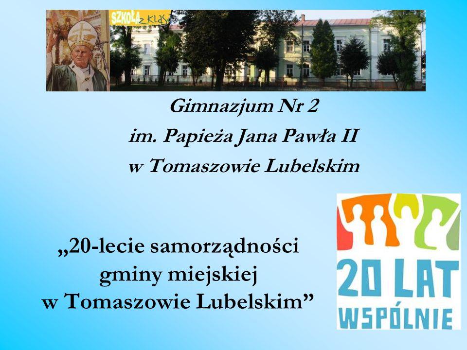 20-lecie samorządności gminy miejskiej w Tomaszowie Lubelskim Gimnazjum Nr 2 im. Papieża Jana Pawła II w Tomaszowie Lubelskim