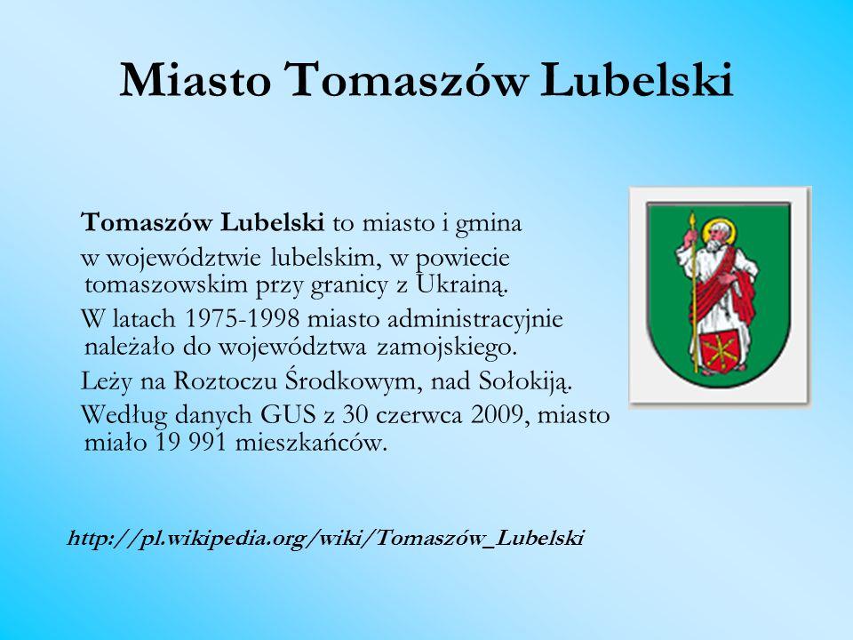 Miasto Tomaszów Lubelski Tomaszów Lubelski to miasto i gmina w województwie lubelskim, w powiecie tomaszowskim przy granicy z Ukrainą. W latach 1975-1