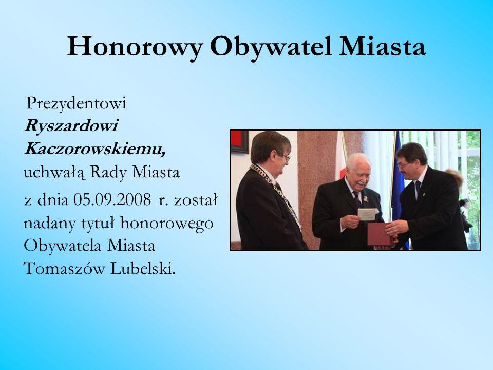Honorowy Obywatel Miasta Prezydentowi Ryszardowi Kaczorowskiemu, uchwałą Rady Miasta z dnia 05.09.2008 r. został nadany tytuł honorowego Obywatela Mia