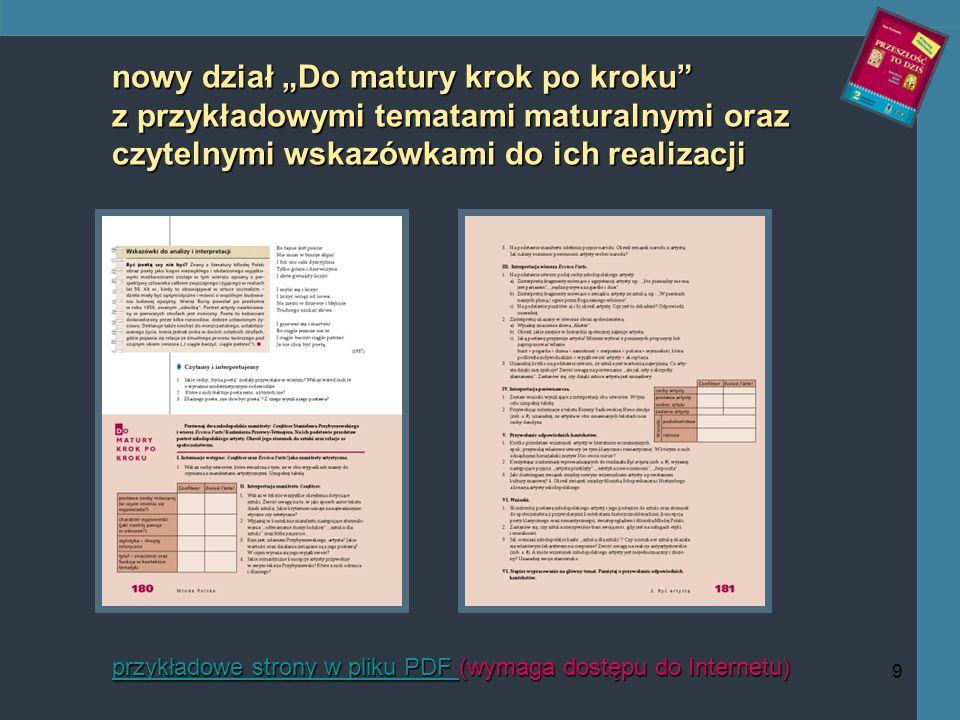 9 nowy dział Do matury krok po kroku z przykładowymi tematami maturalnymi oraz czytelnymi wskazówkami do ich realizacji przykładowe strony w pliku PDF przykładowe strony w pliku PDF (wymaga dostępu do Internetu) przykładowe strony w pliku PDF