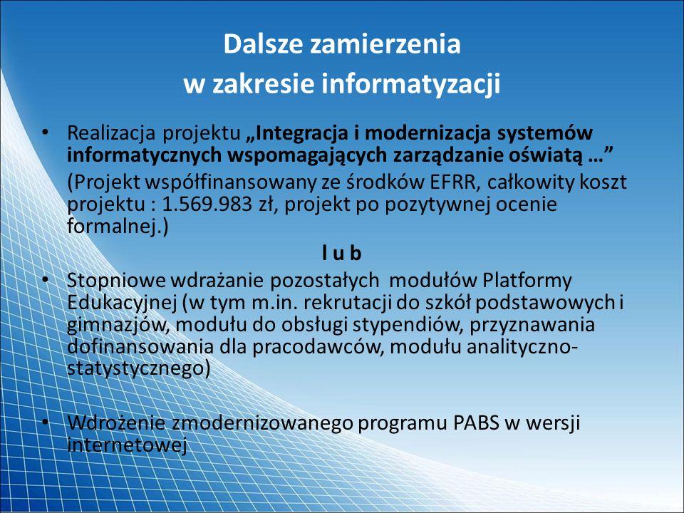 Dalsze zamierzenia w zakresie informatyzacji Realizacja projektu Integracja i modernizacja systemów informatycznych wspomagających zarządzanie oświatą