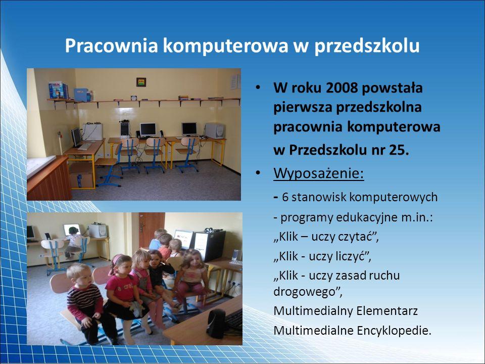 Pracownia komputerowa w przedszkolu W roku 2008 powstała pierwsza przedszkolna pracownia komputerowa w Przedszkolu nr 25. Wyposażenie: - 6 stanowisk k