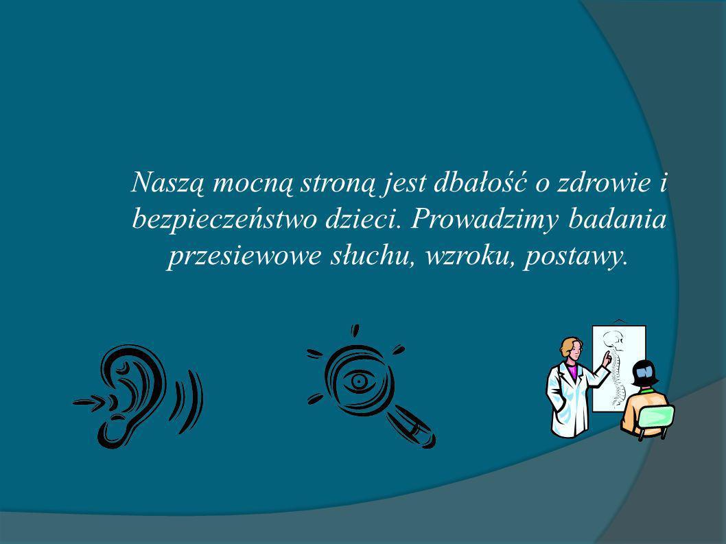 Naszą mocną stroną jest dbałość o zdrowie i bezpieczeństwo dzieci. Prowadzimy badania przesiewowe słuchu, wzroku, postawy.