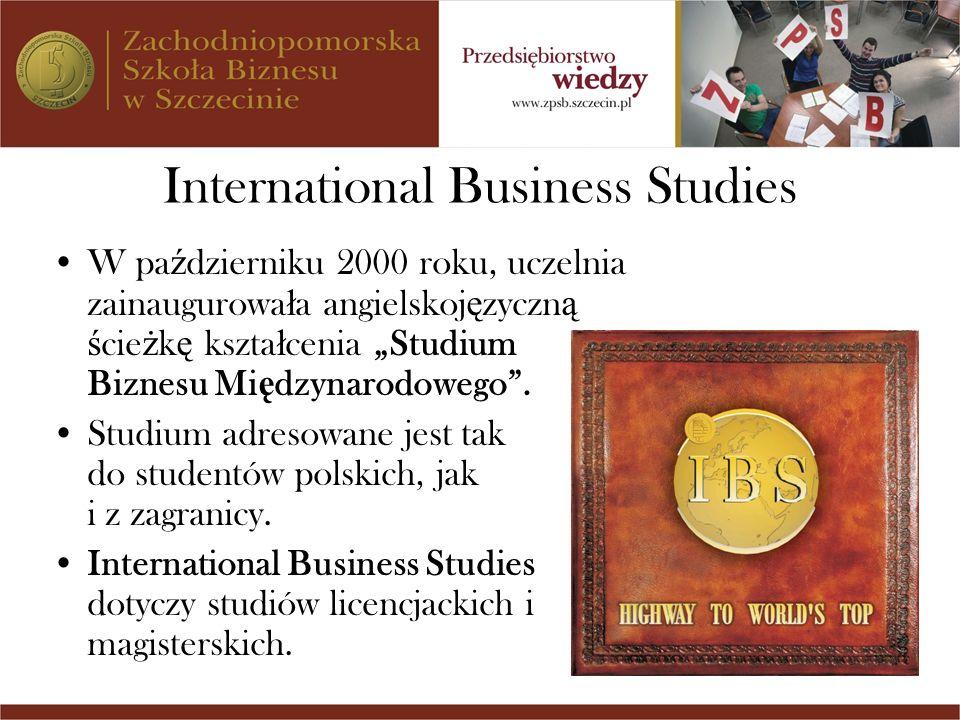 International Business Studies W pa ź dzierniku 2000 roku, uczelnia zainaugurowa ł a angielskoj ę zyczn ą ś cie ż k ę kszta ł cenia Studium Biznesu Mi