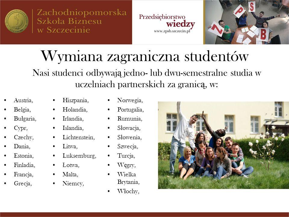 Wymiana zagraniczna studentów Austria, Belgia, Bu ł garia, Cypr, Czechy, Dania, Estonia, Finladia, Francja, Grecja, Nasi studenci odbywaj ą jedno- lub