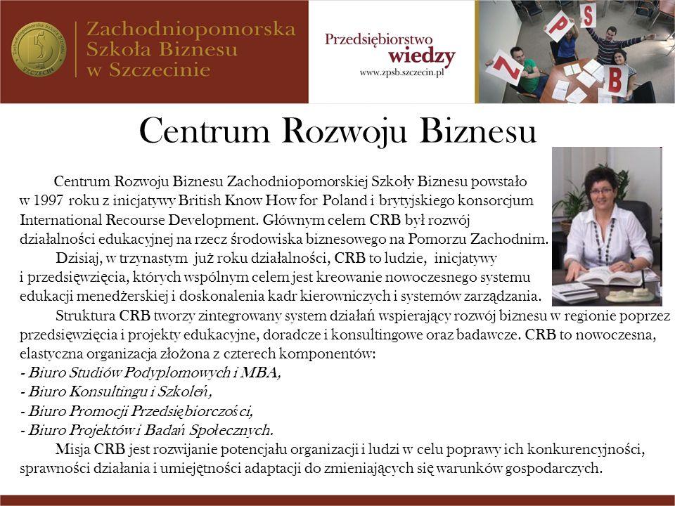 Centrum Rozwoju Biznesu Centrum Rozwoju Biznesu Zachodniopomorskiej Szko ł y Biznesu powsta ł o w 1997 roku z inicjatywy British Know How for Poland i