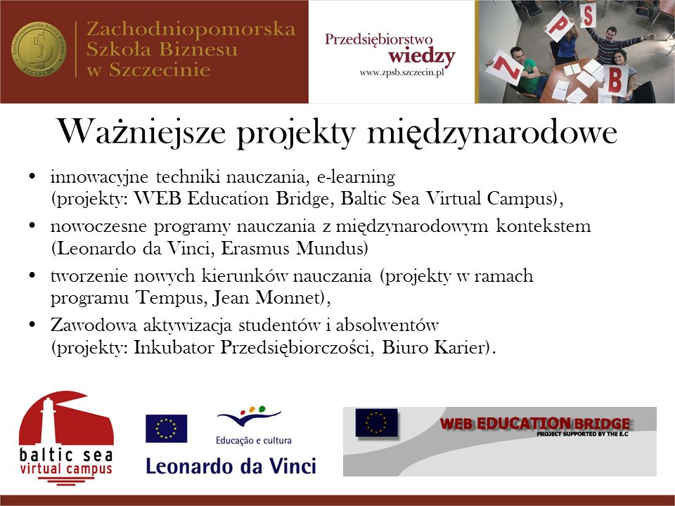 Wa ż niejsze projekty mi ę dzynarodowe innowacyjne techniki nauczania, e-learning (projekty: WEB Education Bridge, Baltic Sea Virtual Campus), nowocze