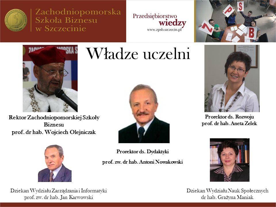 W ł adze uczelni Rektor Zachodniopomorskiej Szko ł y Biznesu prof. dr hab. Wojciech Olejniczak Prorektor ds. Rozwoju prof. dr hab. Aneta Zelek Dziekan