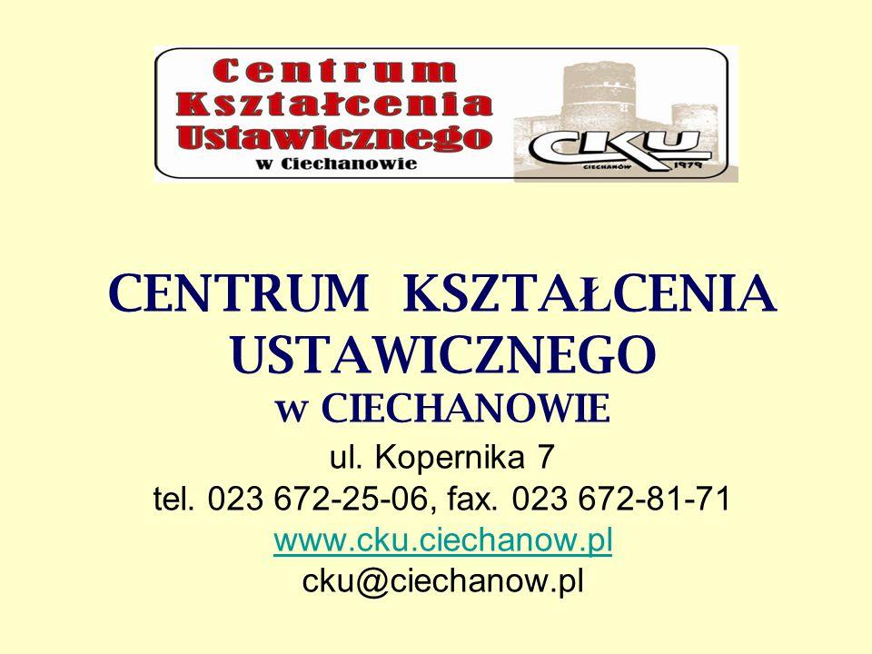 CENTRUM KSZTA Ł CENIA USTAWICZNEGO w CIECHANOWIE ul. Kopernika 7 tel. 023 672-25-06, fax. 023 672-81-71 www.cku.ciechanow.pl cku@ciechanow.pl www.cku.