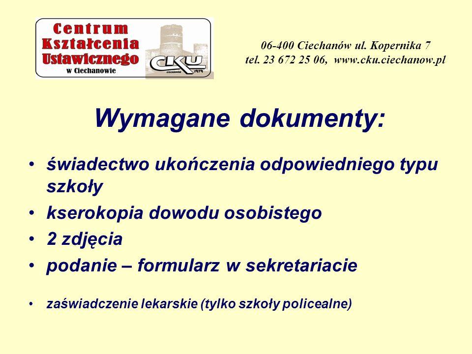 06-400 Ciechanów ul. Kopernika 7 tel. 23 672 25 06, www.cku.ciechanow.pl Wymagane dokumenty: świadectwo ukończenia odpowiedniego typu szkoły kserokopi