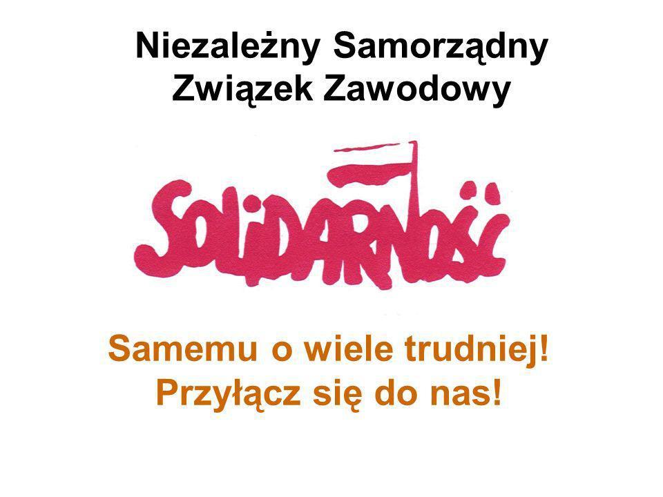 Niezależny Samorządny Związek Zawodowy Samemu o wiele trudniej! Przyłącz się do nas!