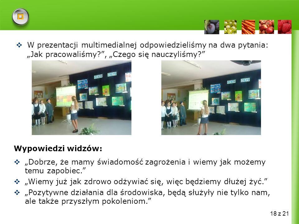 18 z 21 W prezentacji multimedialnej odpowiedzieliśmy na dwa pytania: Jak pracowaliśmy?, Czego się nauczyliśmy.
