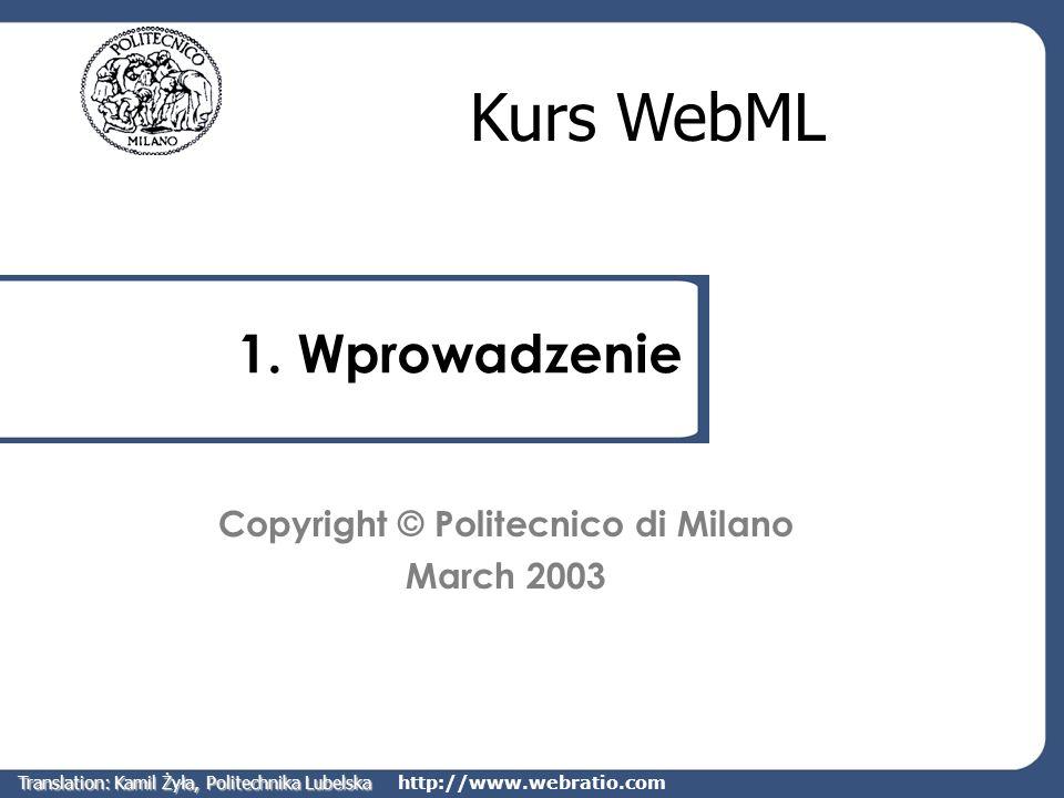 http://www.webratio.com 1. Wprowadzenie Kurs WebML Copyright © Politecnico di Milano March 2003 Translation: Kamil Żyła, Politechnika Lubelska