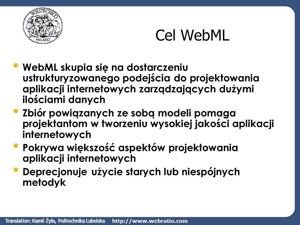 http://www.webratio.com Cel WebML WebML skupia się na dostarczeniu ustrukturyzowanego podejścia do projektowania aplikacji internetowych zarządzającyc