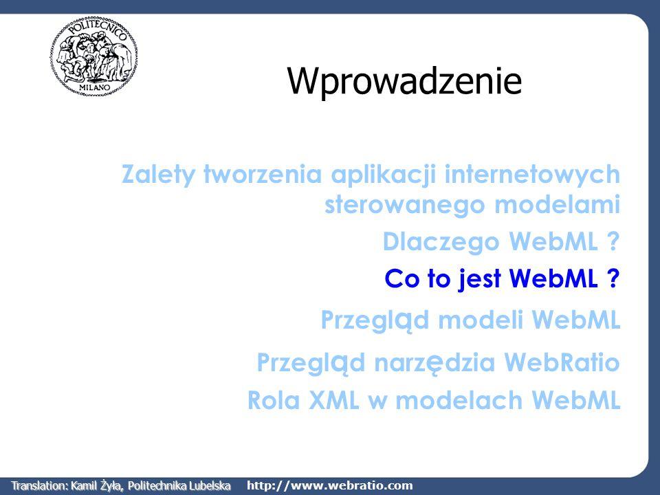 http://www.webratio.com Wprowadzenie Zalety tworzenia aplikacji internetowych sterowanego modelami Dlaczego WebML ? Co to jest WebML ? Przegl ą d mode