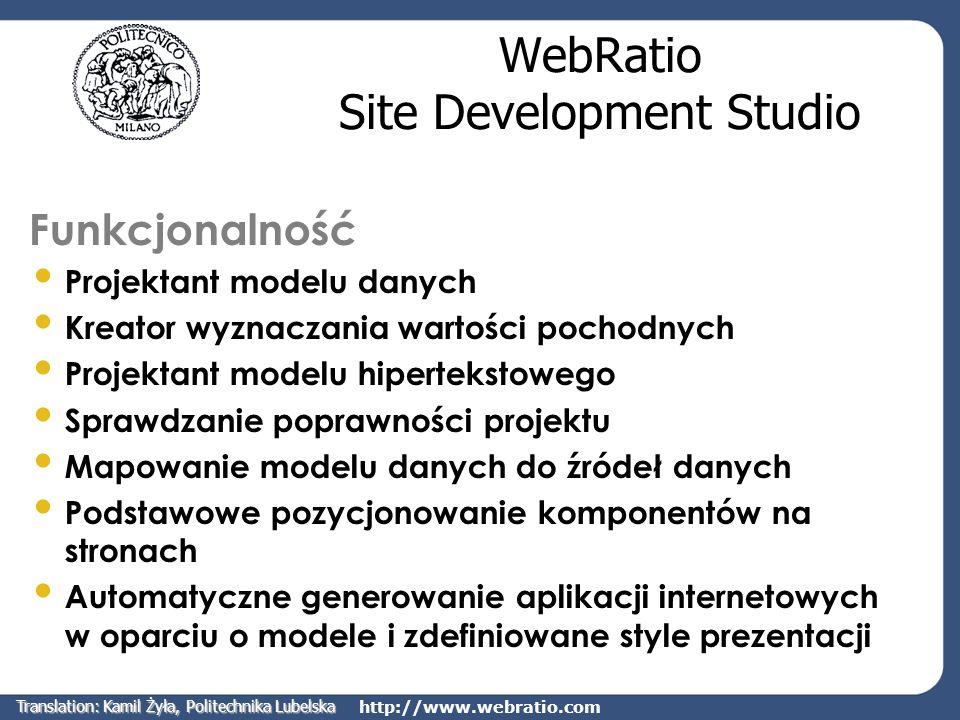 http://www.webratio.com WebRatio Site Development Studio Funkcjonalność Projektant modelu danych Kreator wyznaczania wartości pochodnych Projektant mo