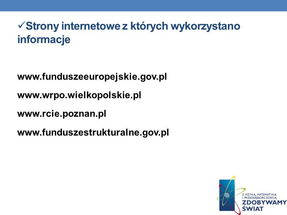Strony internetowe z których wykorzystano informacje www.funduszeeuropejskie.gov.pl www.wrpo.wielkopolskie.pl www.rcie.poznan.pl www.funduszestruktura