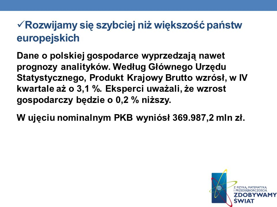 Rozwijamy się szybciej niż większość państw europejskich Dane o polskiej gospodarce wyprzedzają nawet prognozy analityków. Według Głównego Urzędu Stat