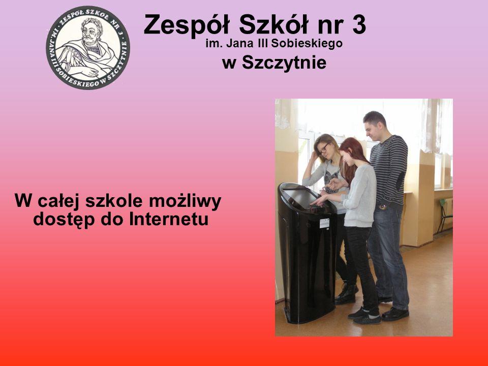 Zespół Szkół nr 3 im. Jana III Sobieskiego w Szczytnie W całej szkole możliwy dostęp do Internetu