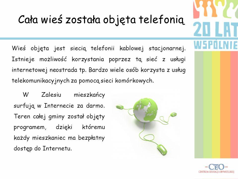 Cała wieś została objęta telefonią Wieś objęta jest siecią telefonii kablowej stacjonarnej. Istnieje możliwość korzystania poprzez tą sieć z usługi in