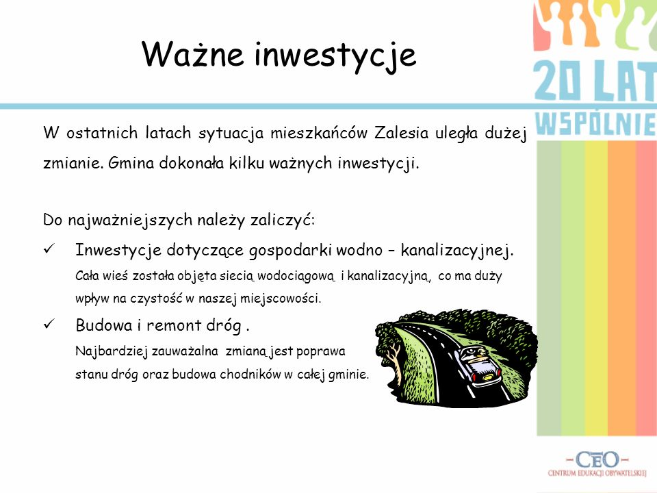 Ważne inwestycje W ostatnich latach sytuacja mieszkańców Zalesia uległa dużej zmianie. Gmina dokonała kilku ważnych inwestycji. Do najważniejszych nal