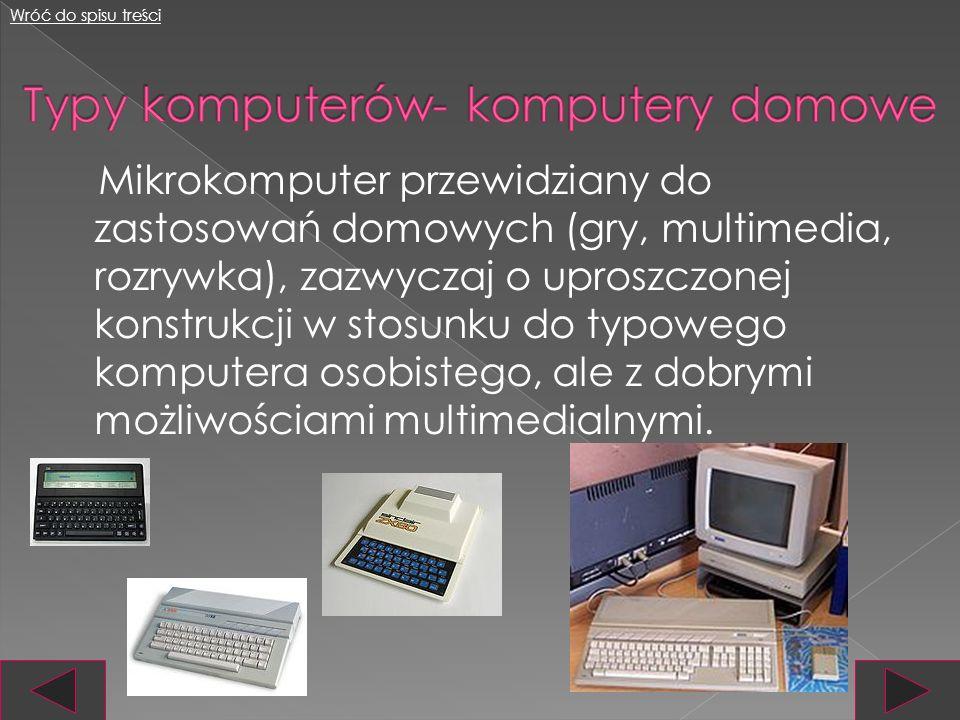 Mikrokomputer przeznaczony przede wszystkim do użytku osobistego, spotyka się je zarówno w domach, jak i biurach. Wróć do spisu treści Służą głównie d