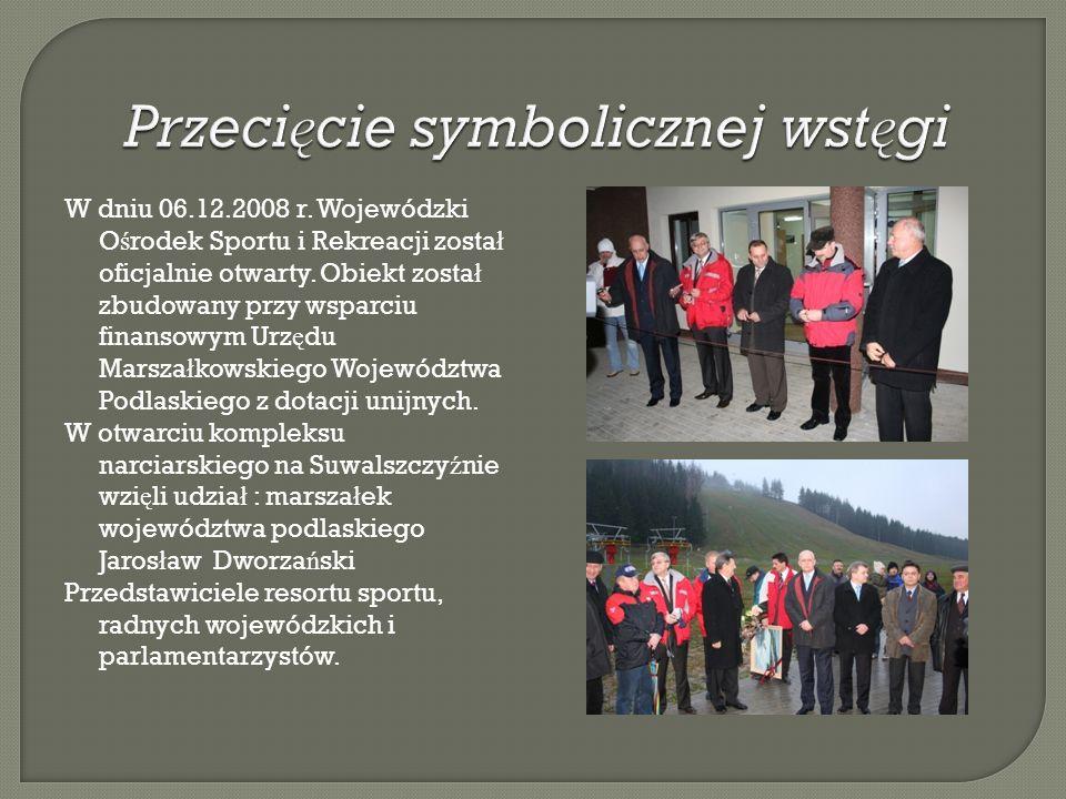 W dniu 06.12.2008 r.Wojewódzki O ś rodek Sportu i Rekreacji zosta ł oficjalnie otwarty.