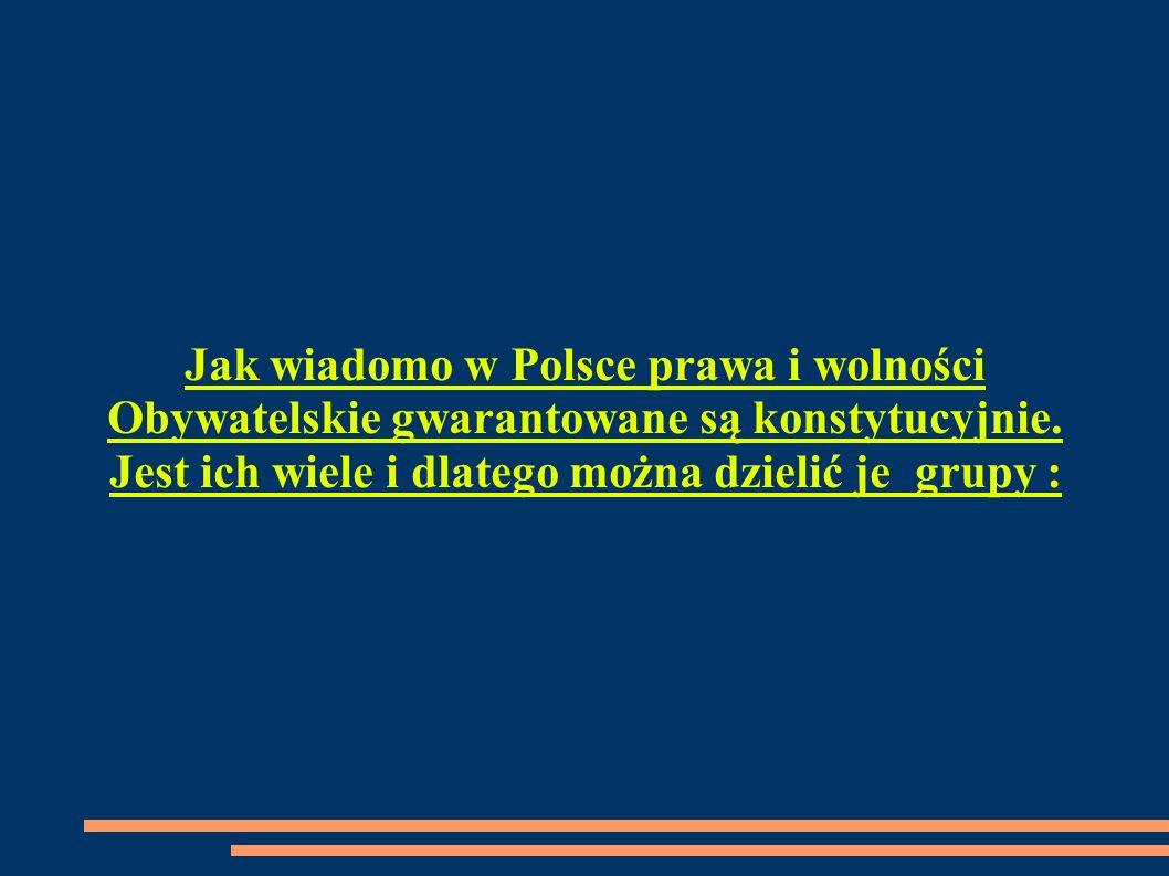 Jak wiadomo w Polsce prawa i wolności Obywatelskie gwarantowane są konstytucyjnie. Jest ich wiele i dlatego można dzielić je grupy :