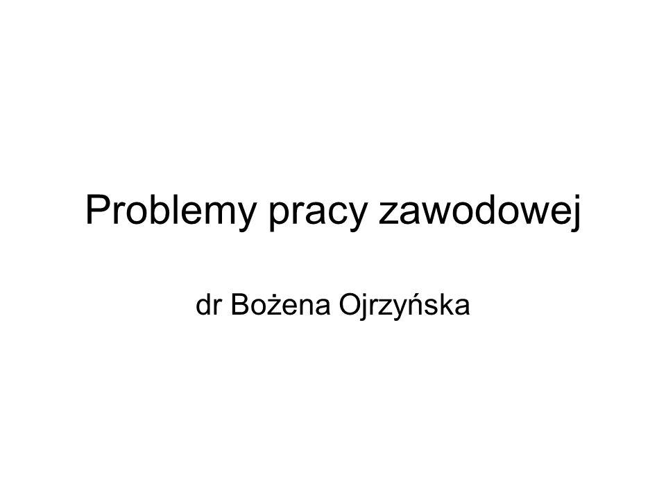 Problemy pracy zawodowej dr Bożena Ojrzyńska