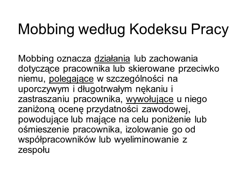 Mobbing według Kodeksu Pracy Mobbing oznacza działania lub zachowania dotyczące pracownika lub skierowane przeciwko niemu, polegające w szczególności